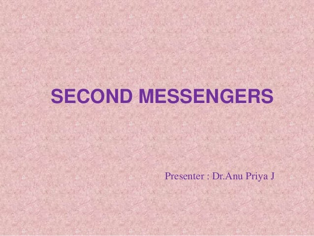 SECOND MESSENGERS Presenter : Dr.Anu Priya J