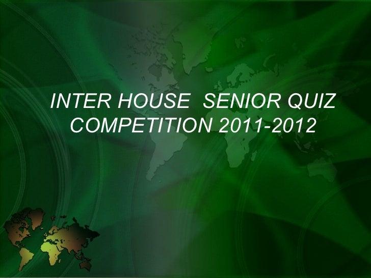 INTER HOUSE  SENIOR QUIZ COMPETITION 2011-2012