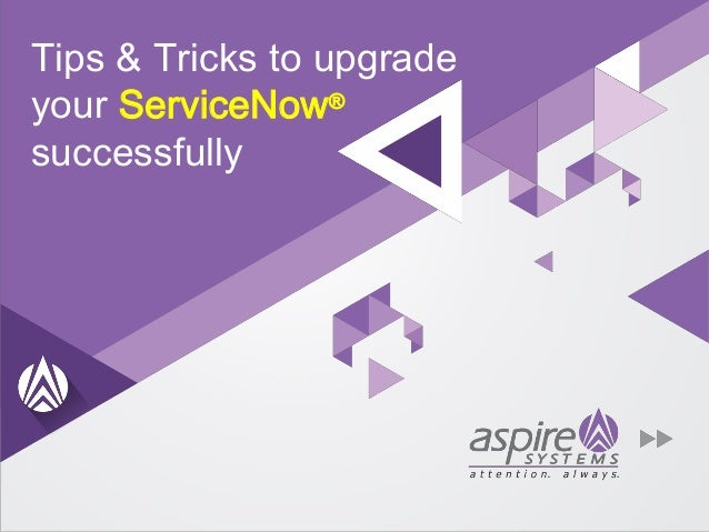 Tips & Tricks to upgrade your ServiceNow® successfully