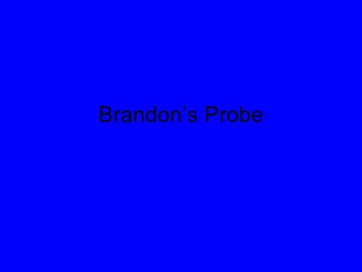 Brandon's Probe