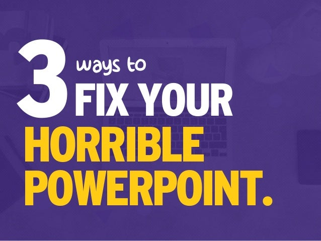 Fix Your Really Bad PowerPoint by @slidecomet : based on an ebook by @ThisIsSethsBlog Slide 13