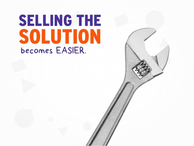 SOLUTION SELLING THE becomes EASIER.