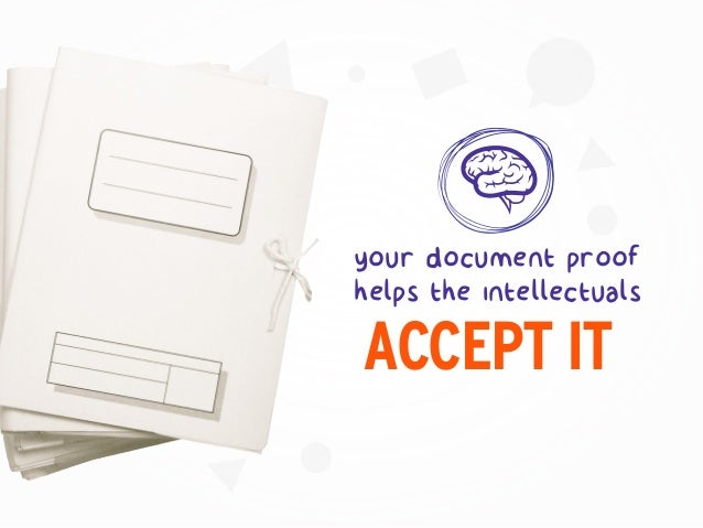 ACCEPT IT your document proof helps the intellectuals
