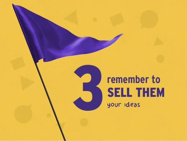 your ideas3SELL THEM remember to