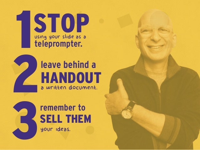 your ideas. 3SELL THEM remember to STOPusing your slide as a teleprompter.1 a written document.2HANDOUT leave behind a