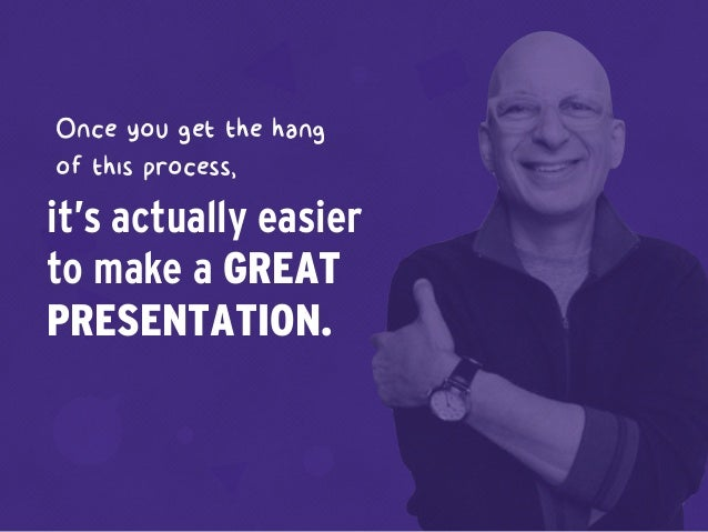 it's actually easier to make a GREAT PRESENTATION. Once you get the hang of this process,