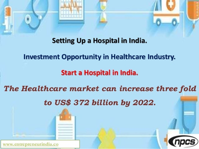 www.entrepreneurindia.co Setting Up a Hospital in India. Investment Opportunity in Healthcare Industry. Start a Hospital i...