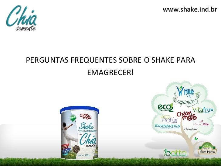 www.shake.ind.brPERGUNTAS FREQUENTES SOBRE O SHAKE PARA              EMAGRECER!