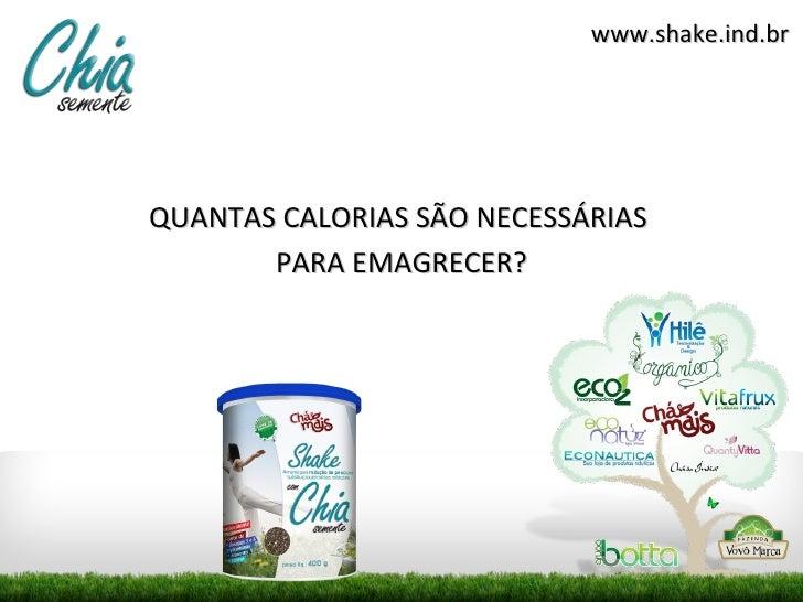 www.shake.ind.brQUANTAS CALORIAS SÃO NECESSÁRIAS       PARA EMAGRECER?