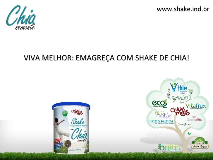 www.shake.ind.brVIVA MELHOR: EMAGREÇA COM SHAKE DE CHIA!