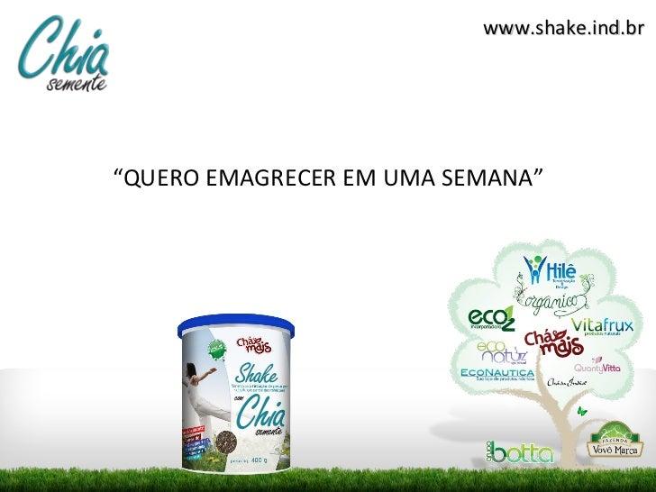"""<ul><li>"""" QUERO EMAGRECER EM UMA SEMANA"""" </li></ul>www.shake.ind.br"""