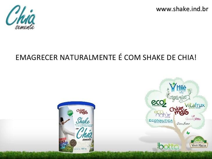 www.shake.ind.brEMAGRECER NATURALMENTE É COM SHAKE DE CHIA!