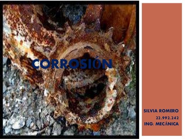 CORROSIÓN SILVIA ROMERO 22.992.242 ING: MECÁNICA