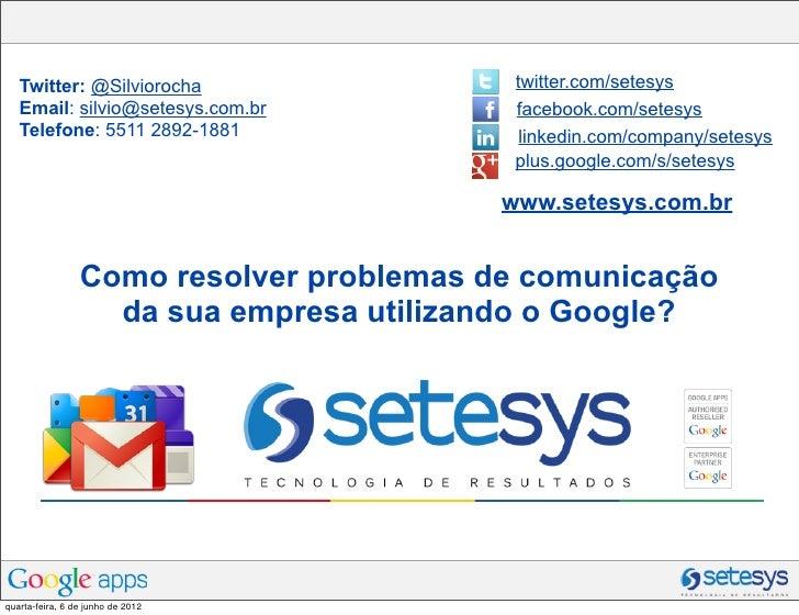 Twitter: @Silviorocha                   twitter.com/setesys   Email: silvio@setesys.com.br            facebook.com/setesys...