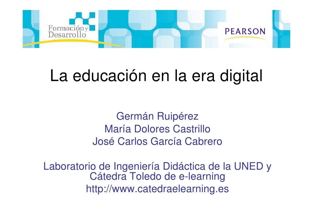 La educación en la era digital                 Germán Ruipérez             María Dolores Castrillo           José Carlos G...