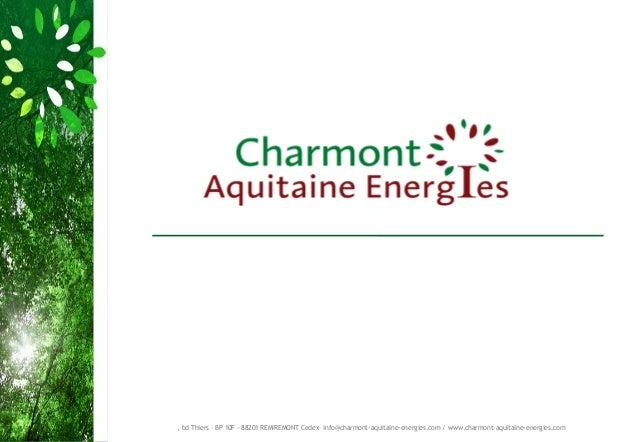 , bd Thiers - BP 10F - 88201 REMIREMONT Cedex– info@charmont-aquitaine-energies.com / www.charmont-aquitaine-energies.com