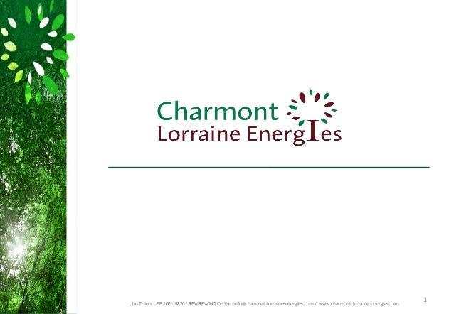 , bd Thiers - BP 10F - 88201 REMIREMONT Cedex– info@charmont-lorraine-energies.com / www.charmont-lorraine-energies.com   ...