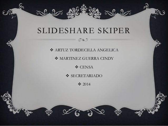 SLIDESHARE SKIPER  ARTUZ TORDECILLA ANGELICA  MARTINEZ GUERRA CINDY  CENSA  SECRETARIADO  2014