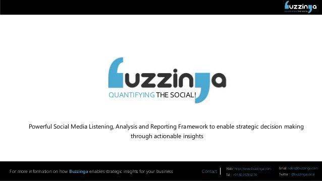 QUANTIFYING THE SOCIAL! Contact Web: http://www.buzzinga.com Email: sales@buzzinga.com Tel : +91 80 26783274 Twitter : @bu...