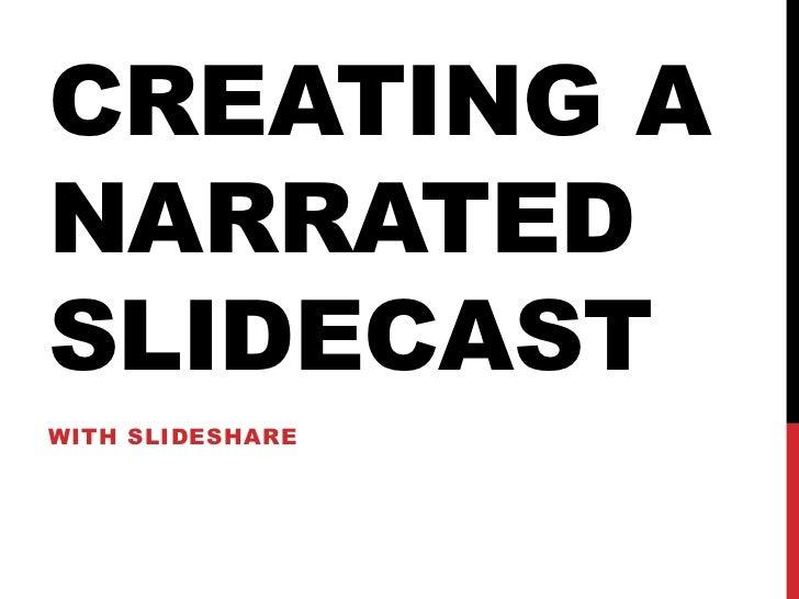 CREATING ANARRATEDSLIDECASTWITH SLIDESHARE