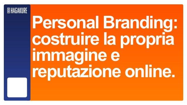 Personal Branding: costruire la propria immagine e reputazione online.