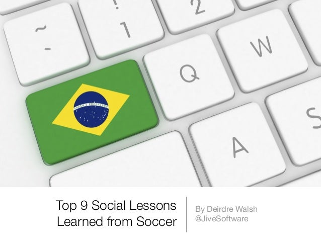 Top 9 Social Lessons Learned from Soccer By Deirdre Walsh @JiveSoftware