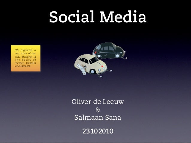 Social Media Oliver de Leeuw 23102010 Salmaan Sana & We organized a test drive of our new training in t h e b a s i c s o ...