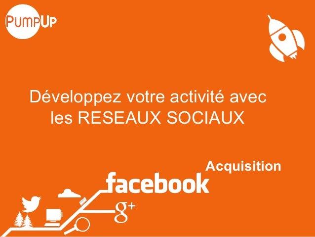 Développez votre activité avec  les RESEAUX SOCIAUX  Acquisition