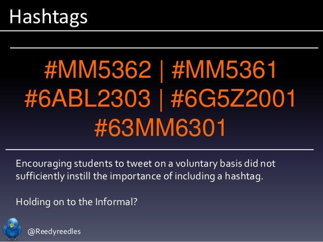 @Reedyreedles Hashtags Encouraging students to tweet on a voluntary basis did not sufficiently instill the importance of i...