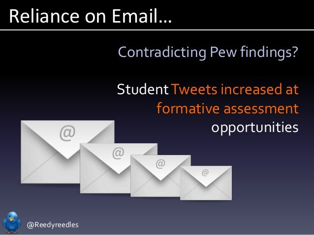 @Reedyreedles Reliance on Email… Contradicting Pew findings? StudentTweets increased at formative assessment opportunities...