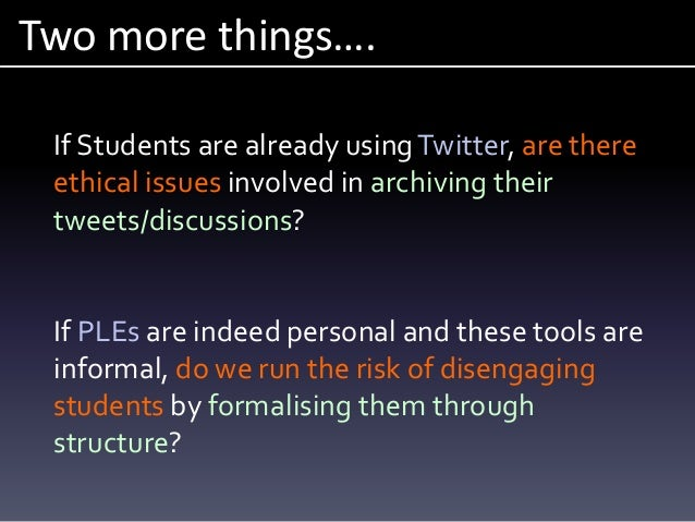 Two more things…. If Students are already usingTwitter, are there ethical issues involved in archiving their tweets/discus...