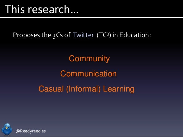 @Reedyreedles This research… Proposes the 3Cs of Twitter (TC3) in Education: Community Communication Casual (Informal) Lea...