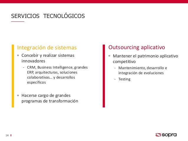 SERVICIOS TECNOLÓGICOS 14 Concebir y realizar sistemas innovadores ‐ CRM, Business Intelligence, grandes ERP, arquitectura...