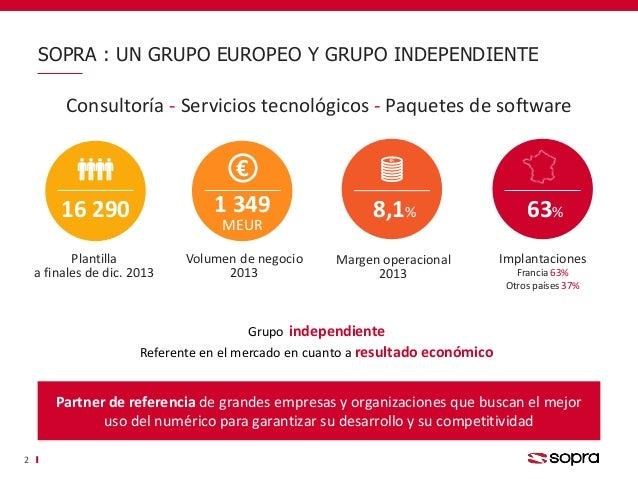 SOPRA : UN GRUPO EUROPEO Y GRUPO INDEPENDIENTE 2 16 290 8,1% Plantilla a finales de dic. 2013 1 349 MEUR € Volumen de nego...
