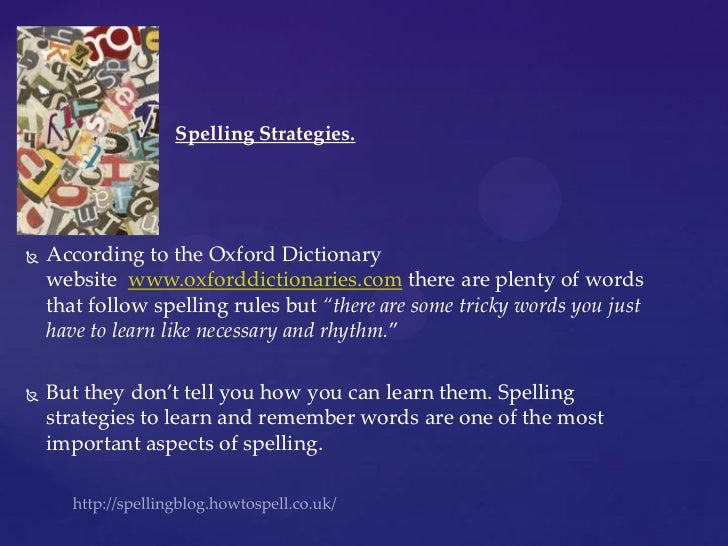 http://spellingblog.howtospell.co.uk/<br />Spelling Strategies.<br />According to the Oxford Dictionary website  www.oxfor...