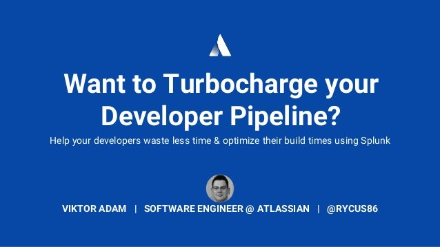 Want to Turbocharge your Developer Pipeline? Help your developers waste less time & optimize their build times using Splun...