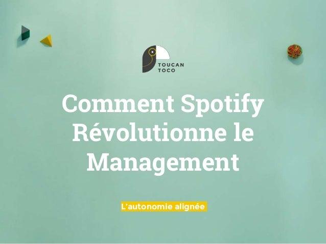Comment Spotify Révolutionne le Management L'autonomie alignée