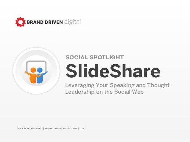 nick westergaard   branddrivendigital.com   2015 social spotlight SlideShare Leveraging Your Speaking and Thought Leadersh...