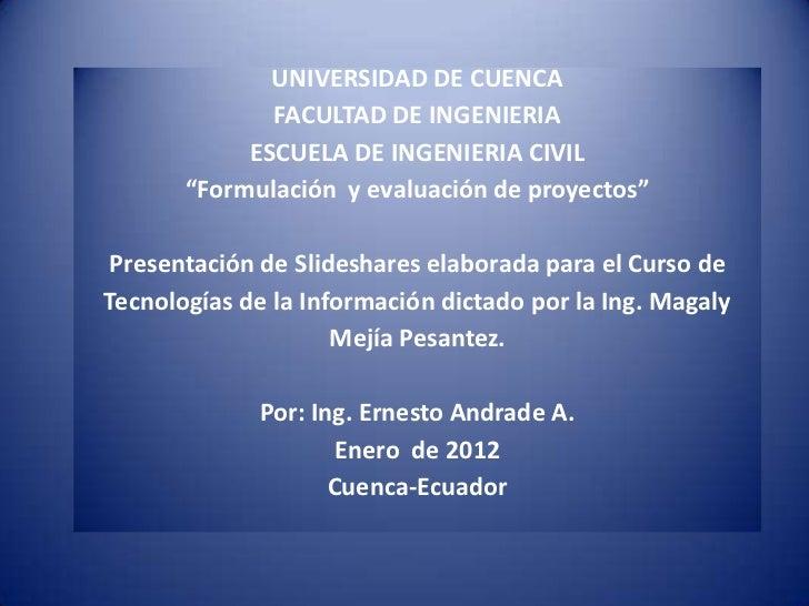 """UNIVERSIDAD DE CUENCA              FACULTAD DE INGENIERIA            ESCUELA DE INGENIERIA CIVIL       """"Formulación y eval..."""