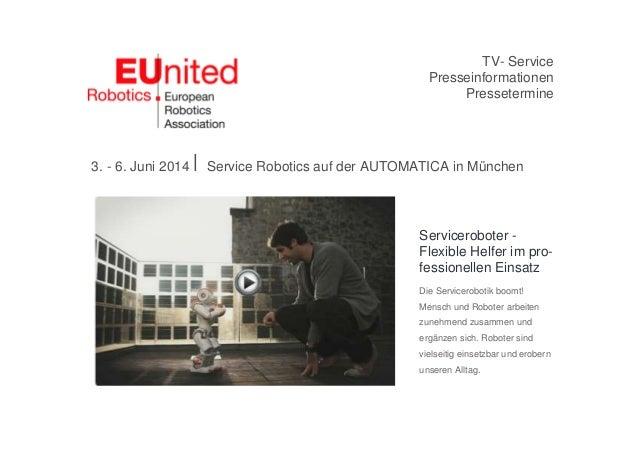 TV- Service Presseinformationen Pressetermine 3. - 6. Juni 2014 ⎜ Service Robotics auf der AUTOMATICA in München Servicero...