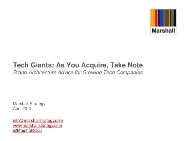 Marshall Strategy April 2014 Tech Giants: As You Acquire, Take Note Brand Architecture Advice for Growing Tech Companies i...