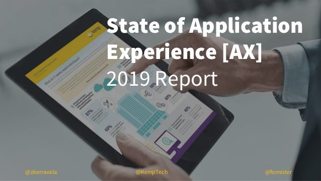 State of Application Experience [AX] 2019 Report @KempTech@zkerravala @forrester