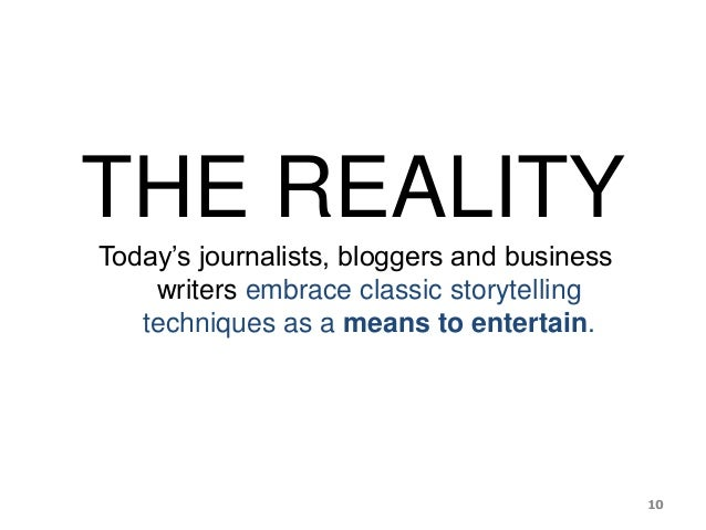 THE REALITY Today's journalists, bloggers and business writers embrace classic storytelling techniques as a means to enter...