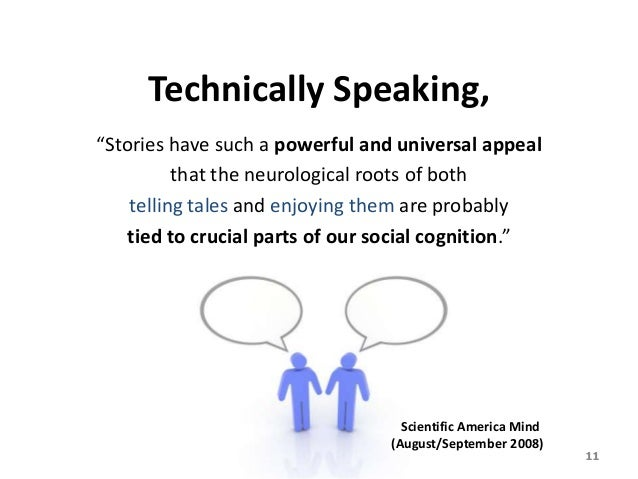 """Technically Speaking, """"Stories have such a powerful and universal appeal that the neurological roots of both telling tales..."""