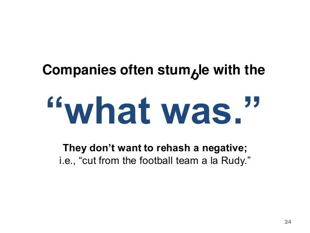"""Companies often stum le with the """"what was."""" They don't want to rehash a negative; i.e., """"cut from the football team a la ..."""