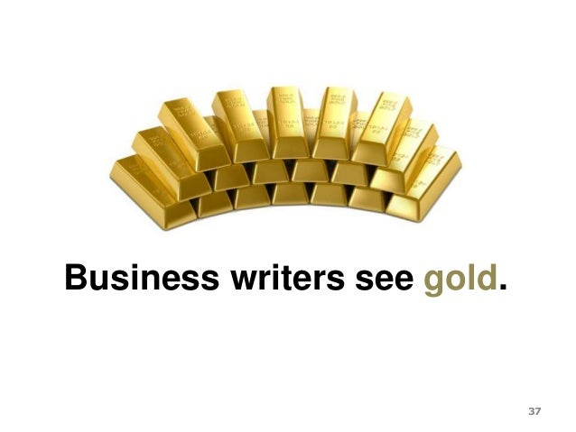 Business writers see gold. 37