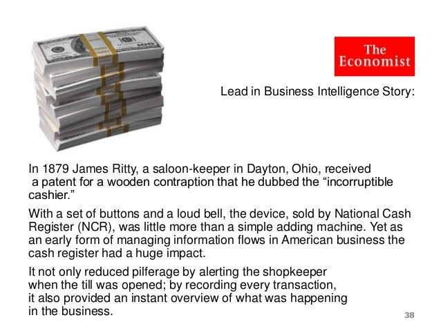 Lead in Business Intelligence Story: In 1879 James Ritty, a saloon-keeper in Dayton, Ohio, received a patent for a wooden ...