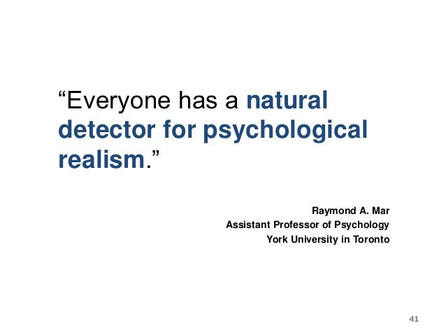 """""""Everyone has a natural detector for psychological realism."""" Raymond A. Mar Assistant Professor of Psychology York Univers..."""