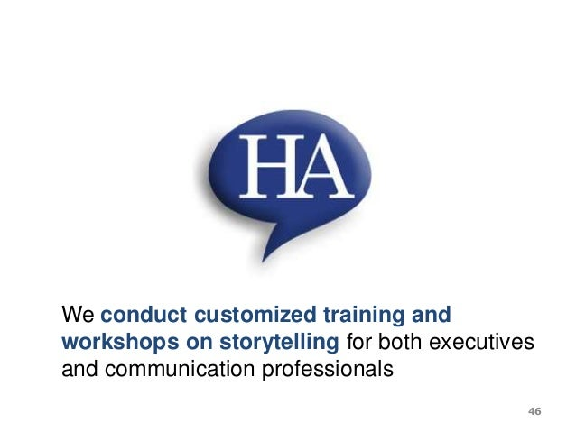 We conduct customized training and workshops on storytelling for both executives and communication professionals 46