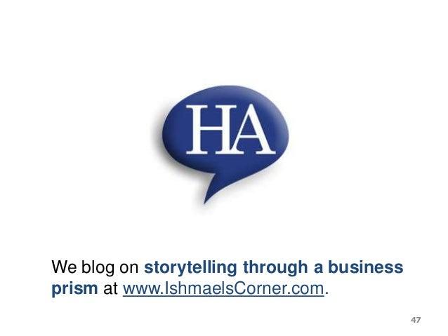 We blog on storytelling through a business prism at www.IshmaelsCorner.com. 47
